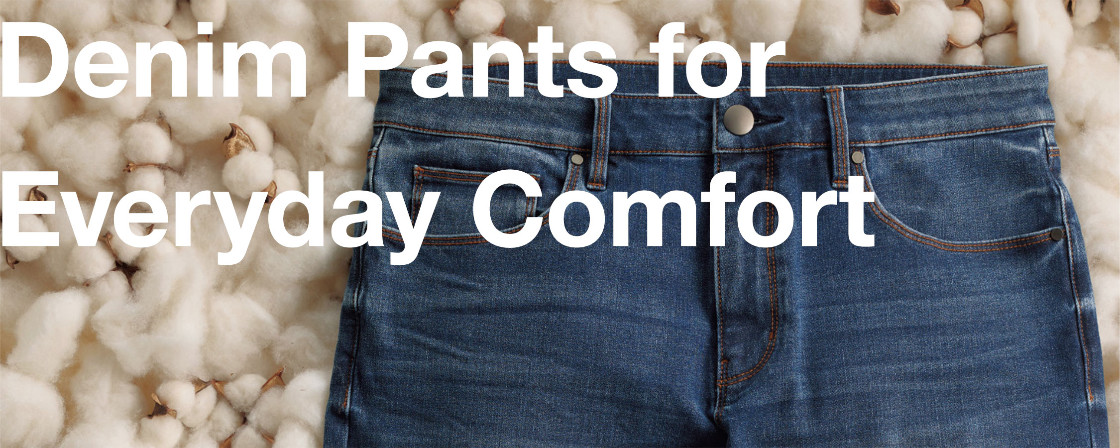 Denim Pants for Everyday Comfort