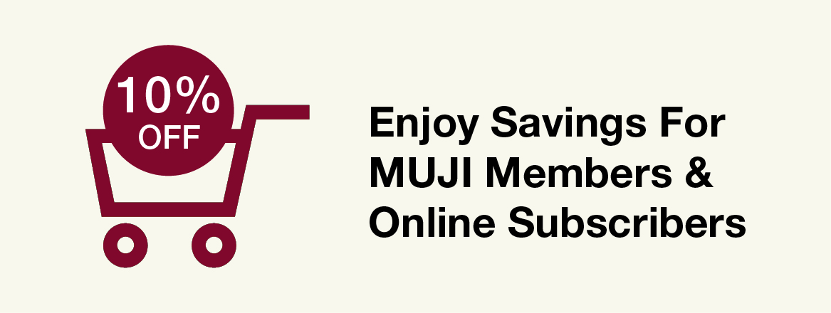 10% off - MUJI Members and Online Subscribers